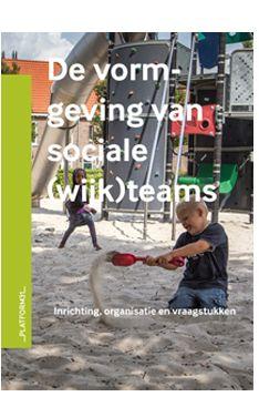 De vormgeving van sociale (wijk)teams : inrichting, organisatie en vraagstukken / Oude Vrielink, Mirjan; van der Kolk, Henk; Klok, Pieter-Jan.