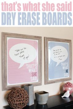 THAT'S WHAT SHE SAID dry erase boards! Leave little messages and reminders for each other.