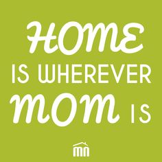 HOME IS WHERE MOM IS #quote #home #realestate