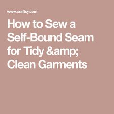 How to Sew a Self-Bound Seam for Tidy & Clean Garments