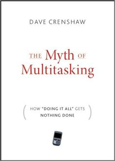 "Amazon.com: The Myth of Multitasking: How ""Doing It All"" Gets Nothing Done eBook: Dave Crenshaw: Books"