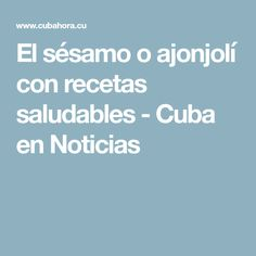 El sésamo o ajonjolí con recetas saludables - Cuba en Noticias