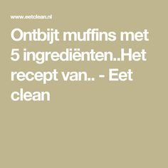 Ontbijt muffins met 5 ingrediënten..Het recept van.. - Eet clean