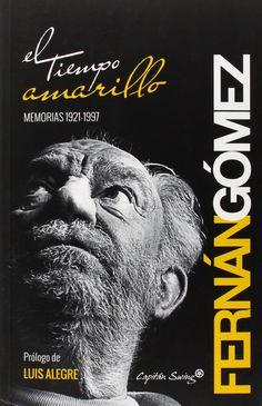 El tiempo amarillo : memorias 1921-1997 / Fernando Fernán Gómez.-- Madrid : Capitán Swing, D.L. 2015.
