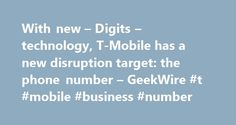 With new – Digits – technology, T-Mobile has a new disruption target: the phone number – GeekWire #t #mobile #business #number http://raleigh.remmont.com/with-new-digits-technology-t-mobile-has-a-new-disruption-target-the-phone-number-geekwire-t-mobile-business-number/  # With new Digits technology, T-Mobile has a new disruption target: the phone number T-Mobile this morning unveiled Digits. a new technology that lets customers use the same phone number across a variety of internet-connected…