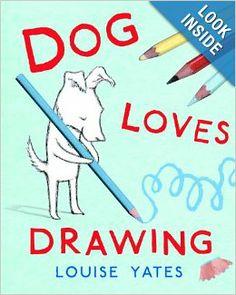 Dog Loves Drawing: Louise Yates: 9780375870675: Amazon.com: Books
