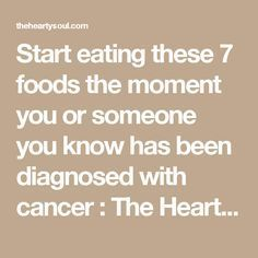 Start eating these 7 foods the moment you or someone you know has been diagnosed with cancer : The Hearty Soul