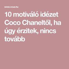 10 motiváló idézet Coco Chaneltől, ha úgy érzitek, nincs tovább Artist Quotes, Son Luna, Coco Chanel, Coaching, Motivational Quotes, Thoughts, Life, Inspiration, Mental Health