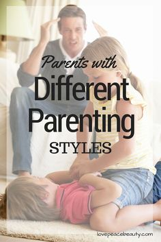 Parents with Different Parenting Styles - Love Peace Beauty