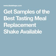 Get Samples of the Best Tasting Meal Replacement Shake Available