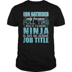 Egg-Gatherer Ninja Tshirt - #sweater #mens dress shirt. ORDER NOW => https://www.sunfrog.com/LifeStyle/Egg-Gatherer-Ninja-Tshirt-Black-Guys.html?60505