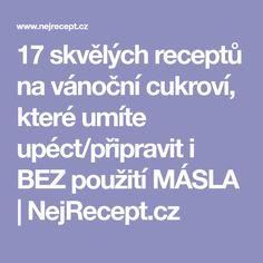 17 skvělých receptů na vánoční cukroví, které umíte upéct/připravit i BEZ použití MÁSLA | NejRecept.cz