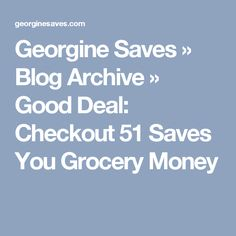 Georgine Saves  » Blog Archive   » Good Deal: Checkout 51 Saves You Grocery Money