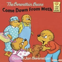 The Berenstain Bears Come Down from Meth