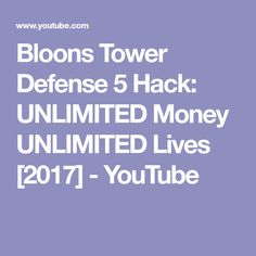 Bloons Tower Defense 5 Hack: UNLIMITED Money UNLIMITED Lives [2017] - YouTube
