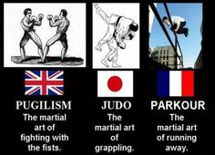 Parkour: The martial art of running away AND looking badass doing it.
