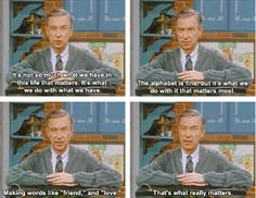 Rogers understood what was important. 21 Heartwarming And Beautiful Facts About Mr. Rogers That Will Brighten Even The Crummiest Day Mr Rodgers, Mr Rogers Quote, Fred Rogers, Making Words, Wholesome Memes, Wisdom Quotes, Quotes Quotes, Baby Quotes, Smile Quotes