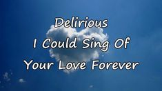 Delirious - I Could Sing Of Your Love Forever [with lyrics]