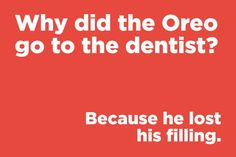 Why did the Oreo go to the dentist? Funny Corny Jokes, Clean Funny Jokes, Funny Riddles, Short Jokes Funny, Cute Jokes, Jokes And Riddles, Cheesy Jokes, Funny Jokes For Kids, Dad Jokes