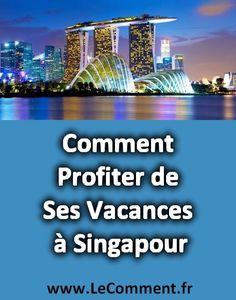 Comment Profiter de Ses Vacances à Singapour – Les Meilleures Activités, Tours et Excursions | LeComment