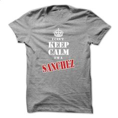 I Cant Keep Calm Im a SANCHEZ-oixbhwzclm - #blue shirt #hoodie schnittmuster. ORDER HERE => https://www.sunfrog.com/Names/I-Cant-Keep-Calm-Im-a-SANCHEZ-oixbhwzclm.html?68278