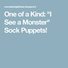 "One of a Kind: ""I See a Monster"" Sock Puppets!"