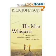 The Man Whisperer: Speaking Your Man's Language to Bring Out His Best: Rick Johnson: 9780800731977: Amazon.com: Books