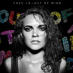 Such a great song, out of mind by tove lo