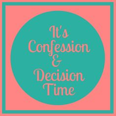 I have to share a confession and decision... I have been away for a while because I was scared to share. However, I'm coming clean and moving on!