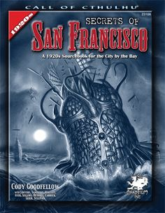 Secrets of San Francisco   Book cover and interior art for Call of Cthulhu Roleplaying Game - CoC, Basic Role-Playing System, BRP, The Card Game, TCG, Miskatonic University, H. P. Lovecraft, fantasy, horror, Role Playing Game, RPG, Chaosium Inc.   Create your own roleplaying game books w/ RPG Bard: www.rpgbard.com   Not Trusty Sword art: click artwork for source