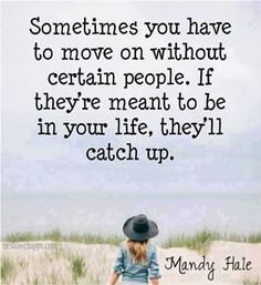 Sometimes you have to move on without certain people...