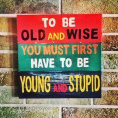 To be old and wise you must first be young and stupid.  #quote #quotes #cite #citation #citations #wisequotes #word #words #wisewords #saying #poems