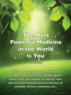 The Most Powerful Medicine in the World is You by Robin Logan, 7Cream.com ~ Get your free issue of Eco Heart Magazine and read the article at: EcoHeartMagazine.com