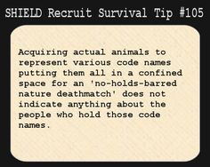 S.H.I.E.L.D. Recruit Survival Tip #105:Acquiring actual animals to represent various code names putting them all in a confined space for an 'no-holds-barred nature deathmatch' does not indicate anything about the people who hold those code names.