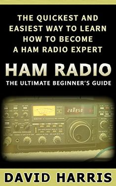 Ham Radio: The Ultimate Beginners Guide The Quickest and Easiest Way to Learn How to Become a Ham Radio Expert (Survival, Communication, Self Reliance, Ham Radio, Guidebook) Ham Radio Test, Ham Radio License, Emergency Preparation, Emergency Preparedness, Ham Radio Operator, Communication, Guide Book, Radios, Goal Settings