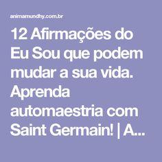 12 Afirmações do Eu Sou que podem mudar a sua vida. Aprenda automaestria com Saint Germain! | Anima Mundhy