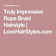 Truly Impressive Rope Braid Hairstyle | LoveHairStyles.com