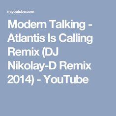 Modern Talking - Atlantis Is Calling Remix (DJ Nikolay-D Remix 2014) - YouTube