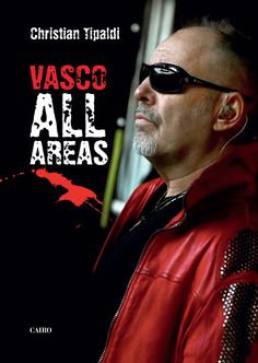 Vasco All Areas, Libro di Christian Tipaldi. Prefazione Vasco Rossi.