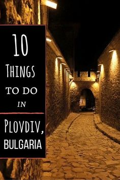 10 Things To Do In Plovdiv, Bulgaria Europe