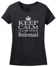 Keep Calm I'll Be Your Bridesmaid Wedding Shirt by HotRockPress, $17.00