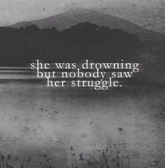 she was drowning; but nobody cared to see her struggle, so they turned away.