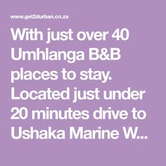 With just over 40 Umhlanga B&B places to stay. Located just under 20 minutes drive to Ushaka Marine World and home to The Pearls, Oyster Box Hotel, the Gateway Theatre of Shopping and plenty more. Umhlanga Rocks is convenience and class in one area.