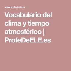 Vocabulario del clima y tiempo atmosférico   ProfeDeELE.es