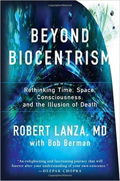 Amazon.com: Beyond Biocentrism: Rethinking Time, Space, Consciousness, and the Illusion of Death (9781942952213): Robert Lanza, Bob Berman: Books