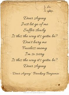Dear Agony - Breaking Benjamin. This sums up how I feel most of the time