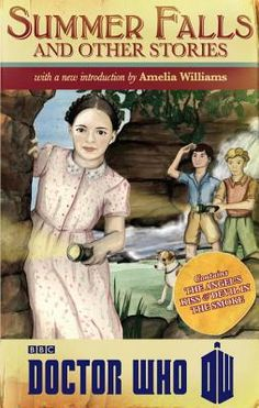 Doctor Who: Summer Falls and Other Stories by Amelia Williams, Melody Malone, Justin Richards