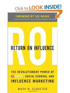 Return On Influence: The Revolutionary Power of Klout, Social Scoring, and Influence Marketing: Mark Schaefer: 9780071791090: Amazon.com: Books