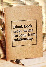 Blank book seeks writer for long-term relationship.