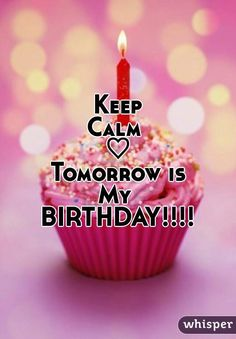 25 Awesome keep calm tomorrow is my birthday pictures